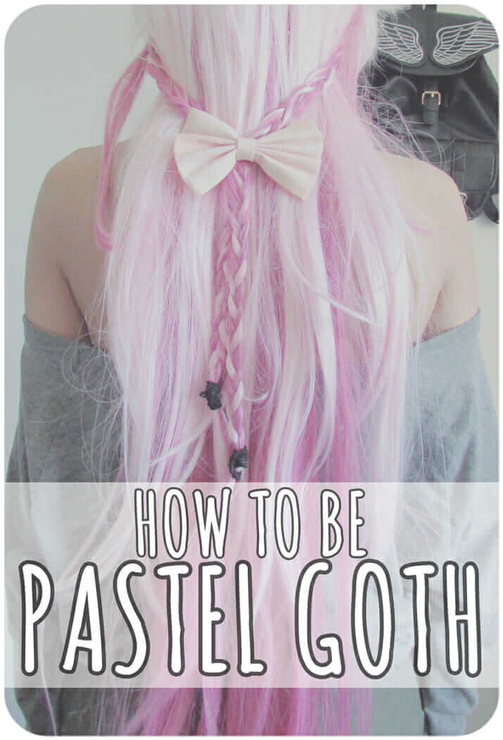 How To Be A Pastel Goth: The Ultimate Guide