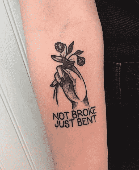 """""""Not broke, Just bent"""" arm quote tattoo"""