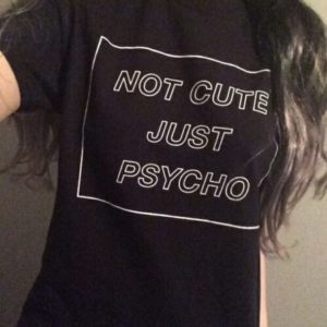 """Not Cute Just Psycho"" Tee"