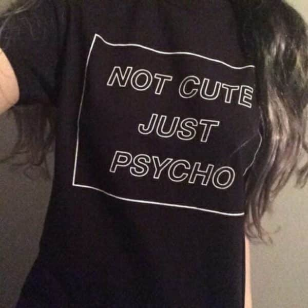 """""""Not Cute Just Psycho"""" Tee"""