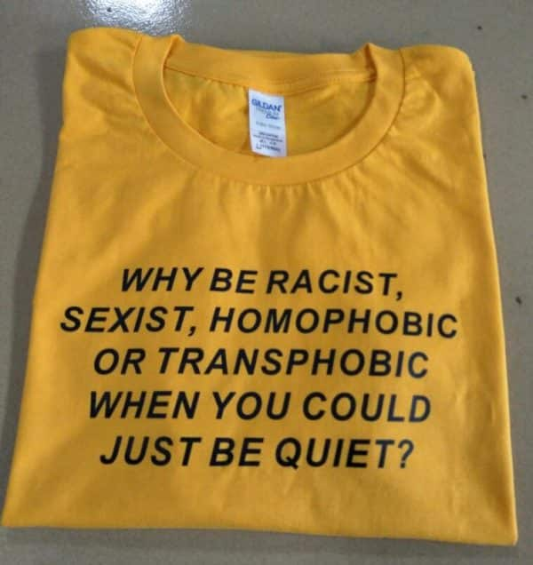Why be Racist When You Could Just be Quiet Tee