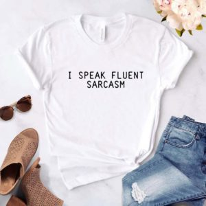 """I Speak Fluent Sarcasm"" White Tee"