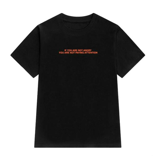 If You Are Not Angry You Are Not Paying Attention Shirt 1