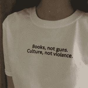 """""""Books, Not Guns. Culture, Not Violence"""" Shirt"""